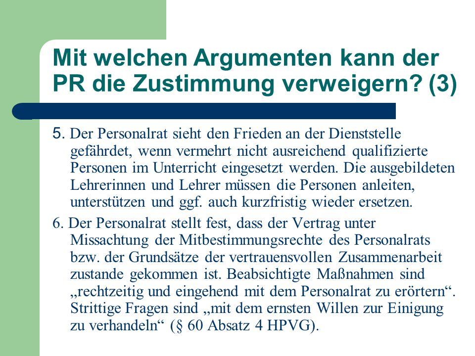 Mit welchen Argumenten kann der PR die Zustimmung verweigern? (3) 5. Der Personalrat sieht den Frieden an der Dienststelle gefährdet, wenn vermehrt ni