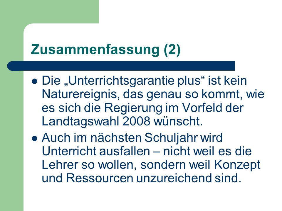 Zusammenfassung (2) Die Unterrichtsgarantie plus ist kein Naturereignis, das genau so kommt, wie es sich die Regierung im Vorfeld der Landtagswahl 200