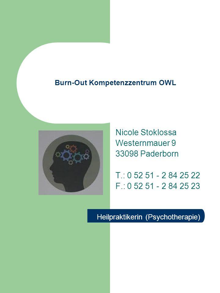 Burn-Out Kompetenzzentrum OWL Nicole Stoklossa Westernmauer 9 33098 Paderborn T.: 0 52 51 - 2 84 25 22 F.: 0 52 51 - 2 84 25 23 Heilpraktikerin (Psych