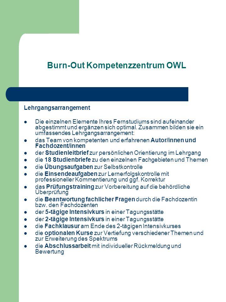 Burn-Out Kompetenzzentrum OWL Lehrgangsarrangement Die einzelnen Elemente Ihres Fernstudiums sind aufeinander abgestimmt und ergänzen sich optimal. Zu