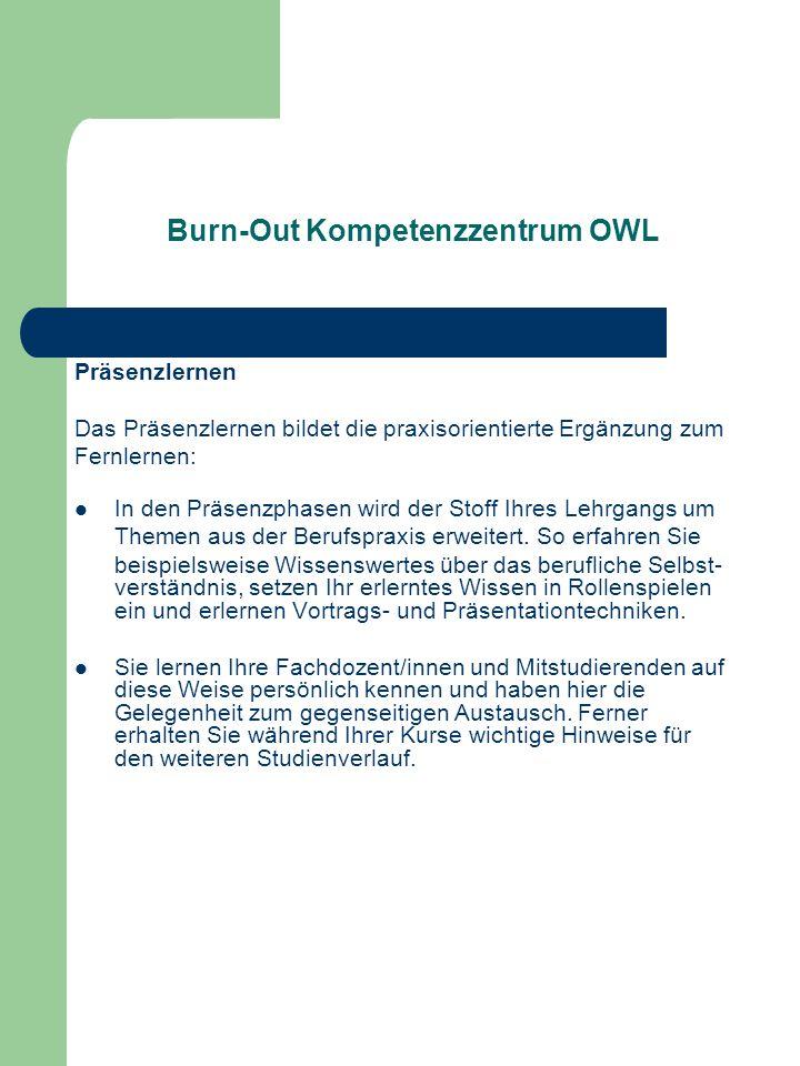 Burn-Out Kompetenzzentrum OWL Präsenzlernen Das Präsenzlernen bildet die praxisorientierte Ergänzung zum Fernlernen: In den Präsenzphasen wird der Sto