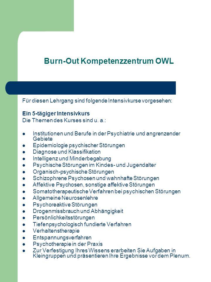 Burn-Out Kompetenzzentrum OWL Für diesen Lehrgang sind folgende Intensivkurse vorgesehen: Ein 5-tägiger Intensivkurs Die Themen des Kurses sind u. a.: