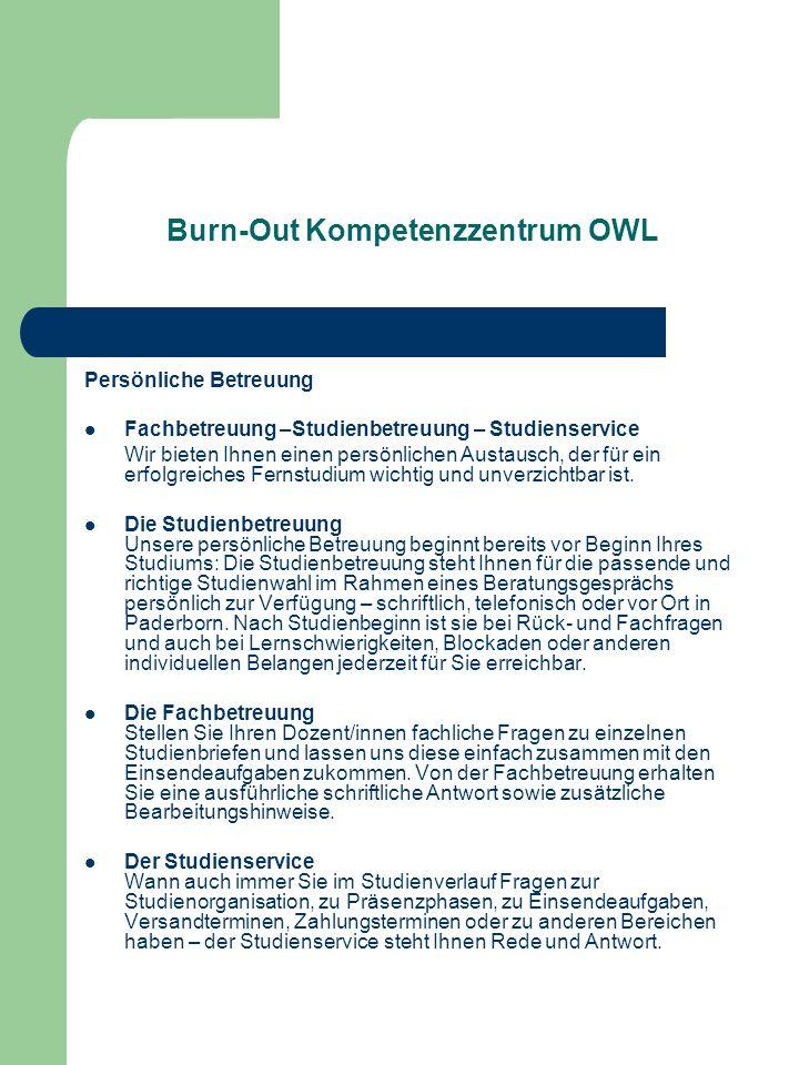 Burn-Out Kompetenzzentrum OWL Persönliche Betreuung Fachbetreuung –Studienbetreuung – Studienservice Wir bieten Ihnen einen persönlichen Austausch, de
