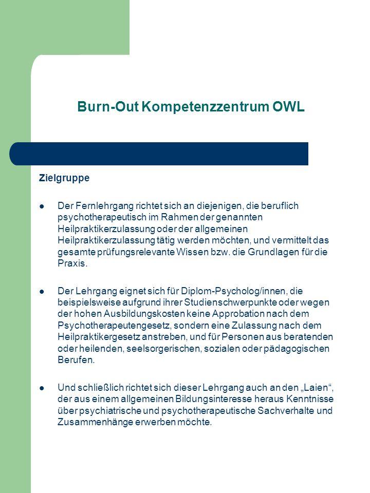 Burn-Out Kompetenzzentrum OWL Zielgruppe Der Fernlehrgang richtet sich an diejenigen, die beruflich psychotherapeutisch im Rahmen der genannten Heilpr