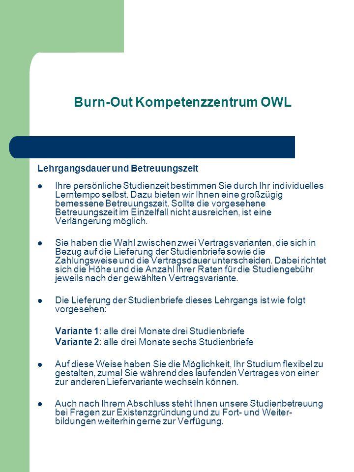 Burn-Out Kompetenzzentrum OWL Lehrgangsdauer und Betreuungszeit Ihre persönliche Studienzeit bestimmen Sie durch Ihr individuelles Lerntempo selbst. D