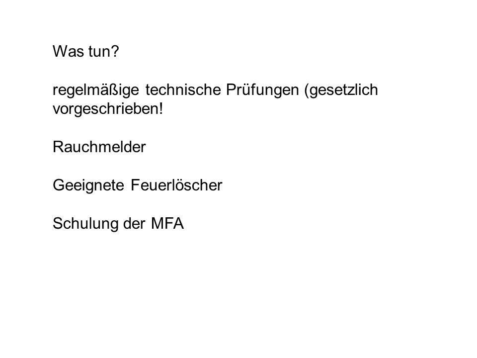 Was tun? regelmäßige technische Prüfungen (gesetzlich vorgeschrieben! Rauchmelder Geeignete Feuerlöscher Schulung der MFA