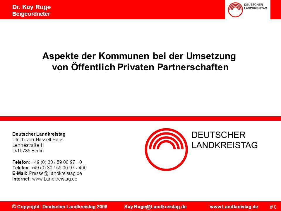 Aspekte der Kommunen bei der Umsetzung von ÖPP # 10 © Copyright: Deutscher Landkreistag 2006 Kay.Ruge@Landkreistag.de www.Landkreistag.de Dr.