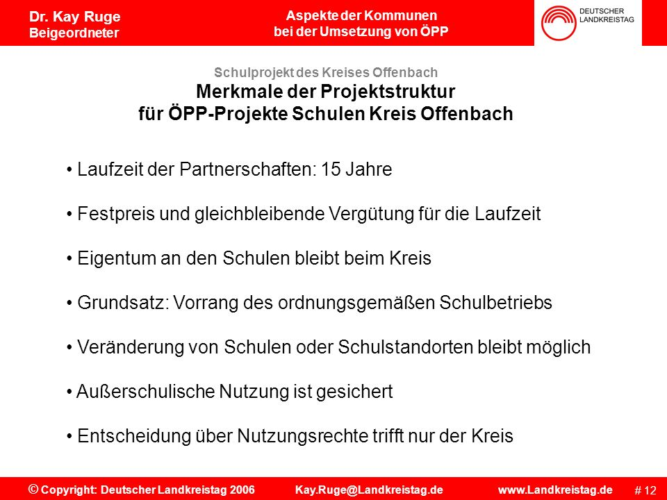 Aspekte der Kommunen bei der Umsetzung von ÖPP # 11 © Copyright: Deutscher Landkreistag 2006 Kay.Ruge@Landkreistag.de www.Landkreistag.de Dr. Kay Ruge