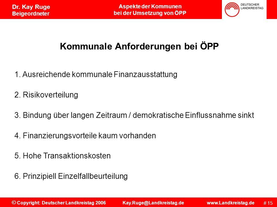 Aspekte der Kommunen bei der Umsetzung von ÖPP # 14 © Copyright: Deutscher Landkreistag 2006 Kay.Ruge@Landkreistag.de www.Landkreistag.de Dr. Kay Ruge