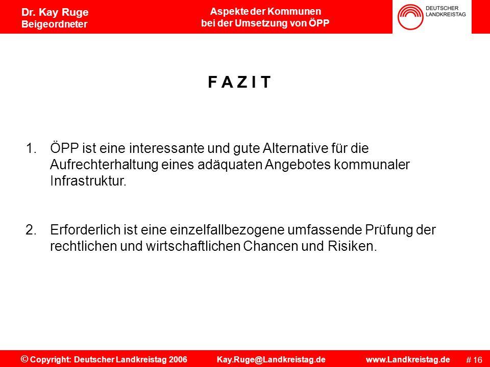 Aspekte der Kommunen bei der Umsetzung von ÖPP # 15 © Copyright: Deutscher Landkreistag 2006 Kay.Ruge@Landkreistag.de www.Landkreistag.de Dr. Kay Ruge