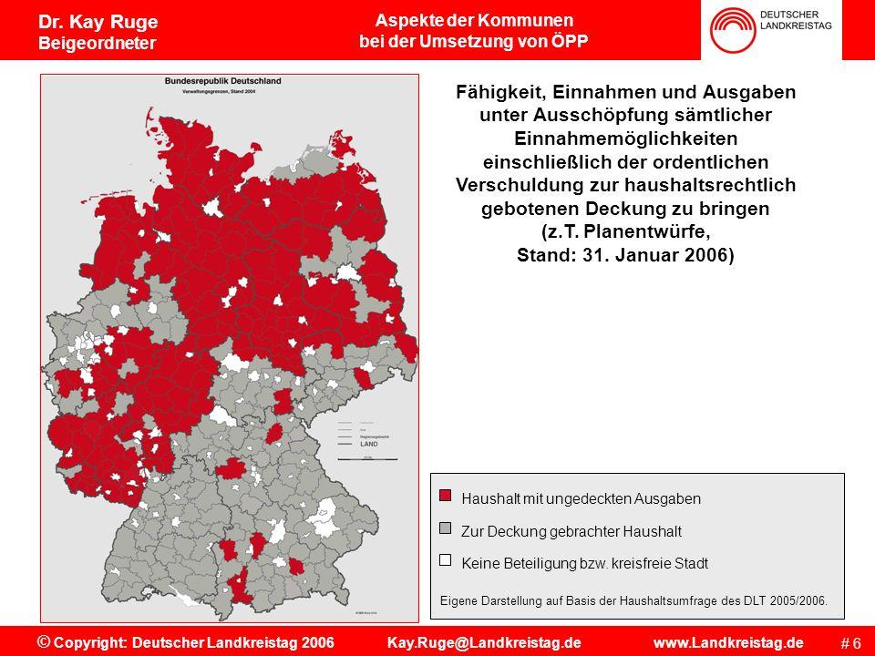 Aspekte der Kommunen bei der Umsetzung von ÖPP # 6 © Copyright: Deutscher Landkreistag 2006 Kay.Ruge@Landkreistag.de www.Landkreistag.de Dr.