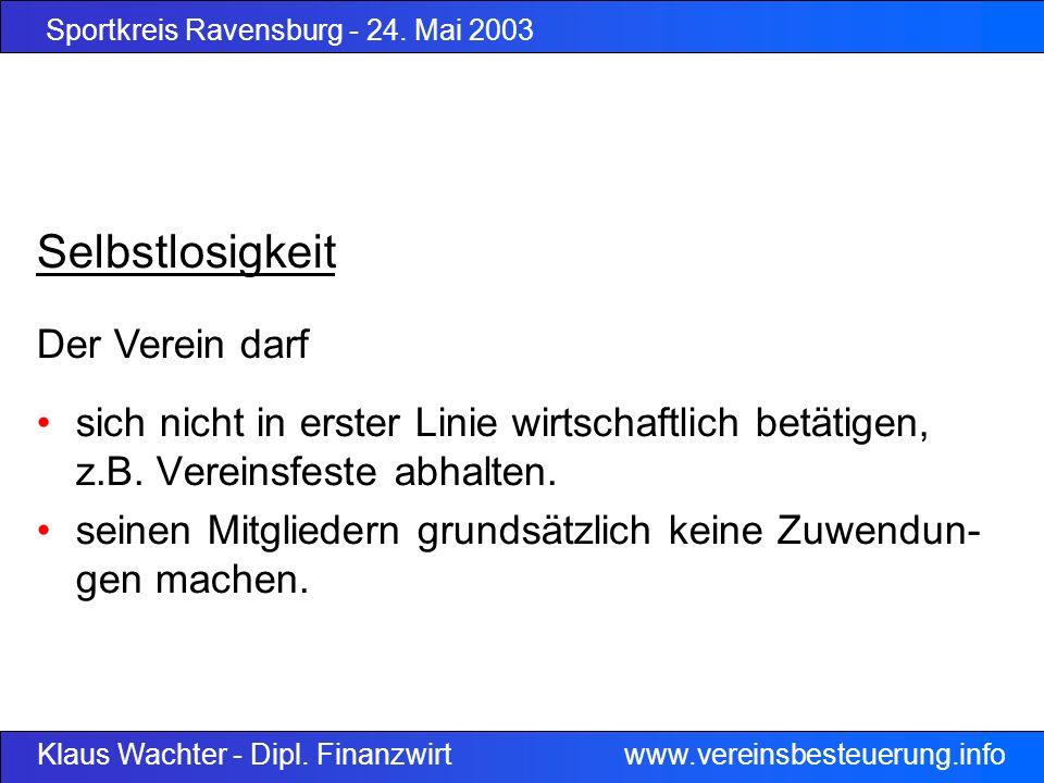 Sportkreis Ravensburg - 24. Mai 2003 Klaus Wachter - Dipl. Finanzwirt www.vereinsbesteuerung.info Selbstlosigkeit sich nicht in erster Linie wirtschaf