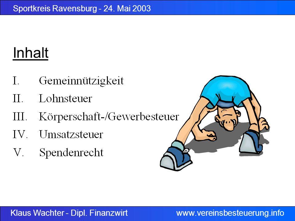 Sportkreis Ravensburg - 24. Mai 2003 Klaus Wachter - Dipl. Finanzwirt www.vereinsbesteuerung.info Inhalt