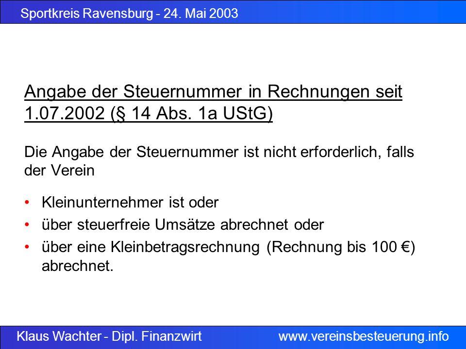 Sportkreis Ravensburg - 24. Mai 2003 Klaus Wachter - Dipl. Finanzwirt www.vereinsbesteuerung.info Angabe der Steuernummer in Rechnungen seit 1.07.2002
