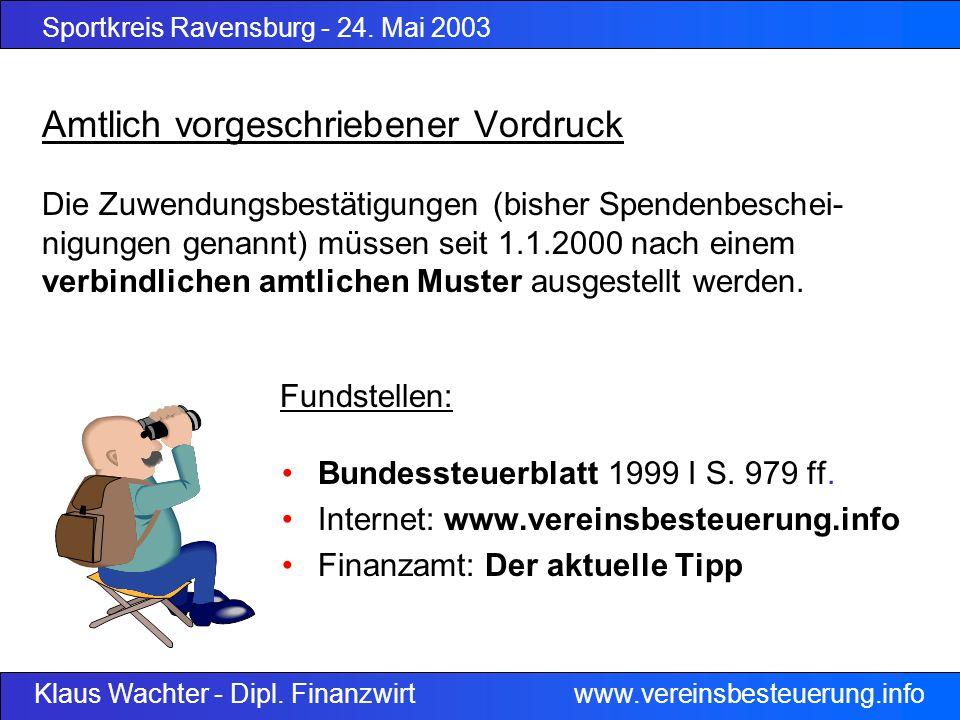 Sportkreis Ravensburg - 24. Mai 2003 Klaus Wachter - Dipl. Finanzwirt www.vereinsbesteuerung.info Amtlich vorgeschriebener Vordruck Die Zuwendungsbest