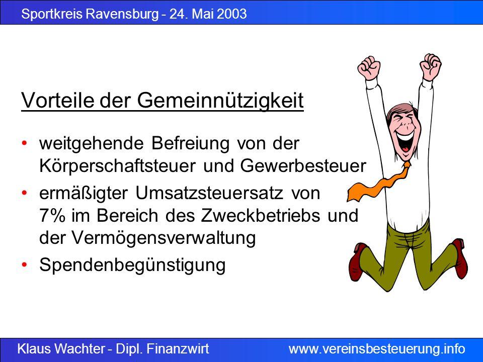 Sportkreis Ravensburg - 24. Mai 2003 Klaus Wachter - Dipl. Finanzwirt www.vereinsbesteuerung.info Vorteile der Gemeinnützigkeit weitgehende Befreiung