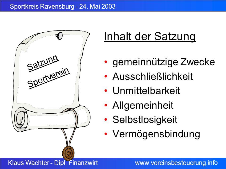 Sportkreis Ravensburg - 24. Mai 2003 Klaus Wachter - Dipl. Finanzwirt www.vereinsbesteuerung.info Inhalt der Satzung gemeinnützige Zwecke Ausschließli