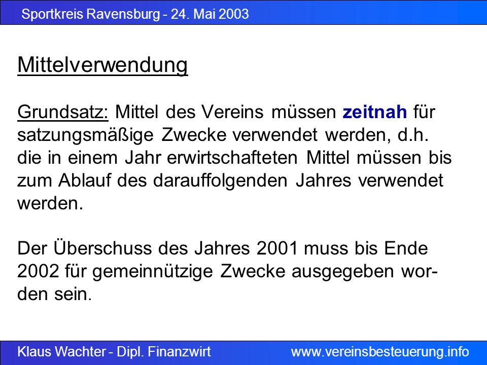 Sportkreis Ravensburg - 24. Mai 2003 Klaus Wachter - Dipl. Finanzwirt www.vereinsbesteuerung.info Mittelverwendung Grundsatz: Mittel des Vereins müsse