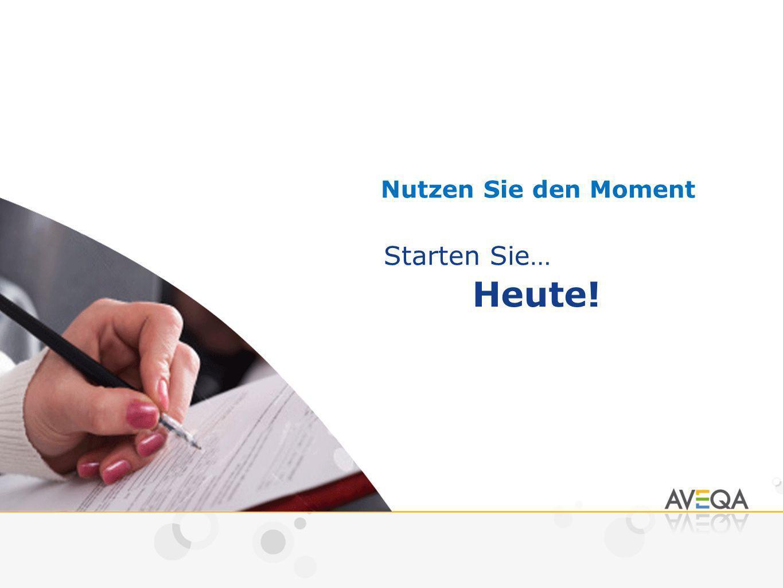Nutzen Sie den Moment Starten Sie… Heute!