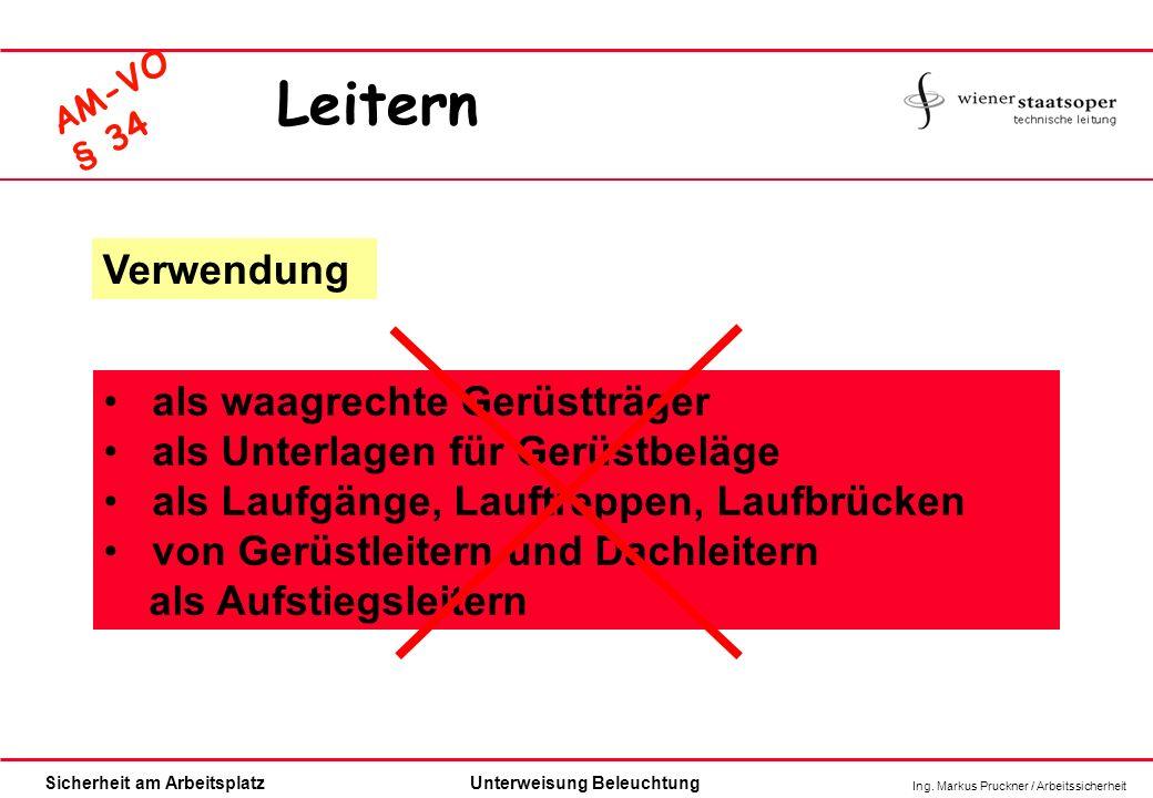 Ing. Markus Pruckner / Arbeitssicherheit Sicherheit am ArbeitsplatzUnterweisung Beleuchtung AM-VO § 34 Verwendung als waagrechte Gerüstträger als Unte