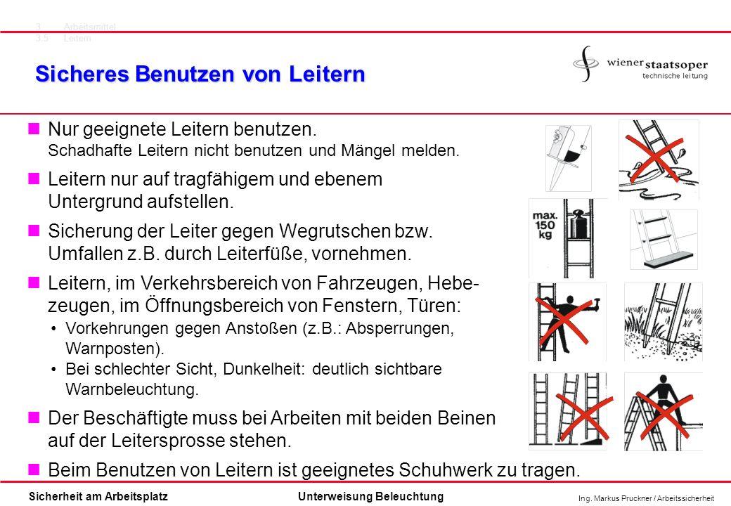 Ing. Markus Pruckner / Arbeitssicherheit Sicherheit am ArbeitsplatzUnterweisung Beleuchtung Sicheres Benutzen von Leitern Nur geeignete Leitern benutz