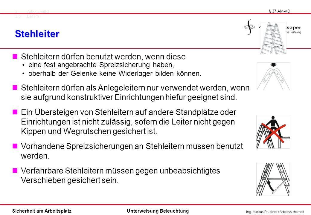 Ing. Markus Pruckner / Arbeitssicherheit Sicherheit am ArbeitsplatzUnterweisung Beleuchtung Stehleiter § 37 AM-VO Stehleitern dürfen als Anlegeleitern