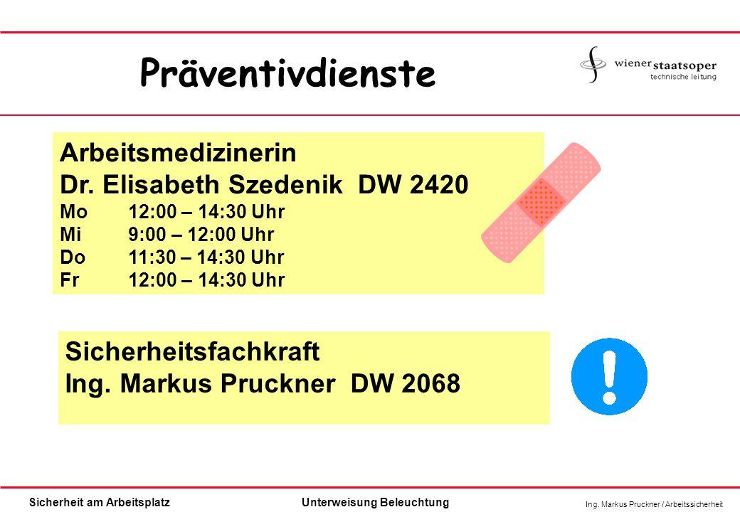 Ing. Markus Pruckner / Arbeitssicherheit Sicherheit am ArbeitsplatzUnterweisung Beleuchtung Präventivdienste Arbeitsmedizinerin Dr. Elisabeth Szedenik
