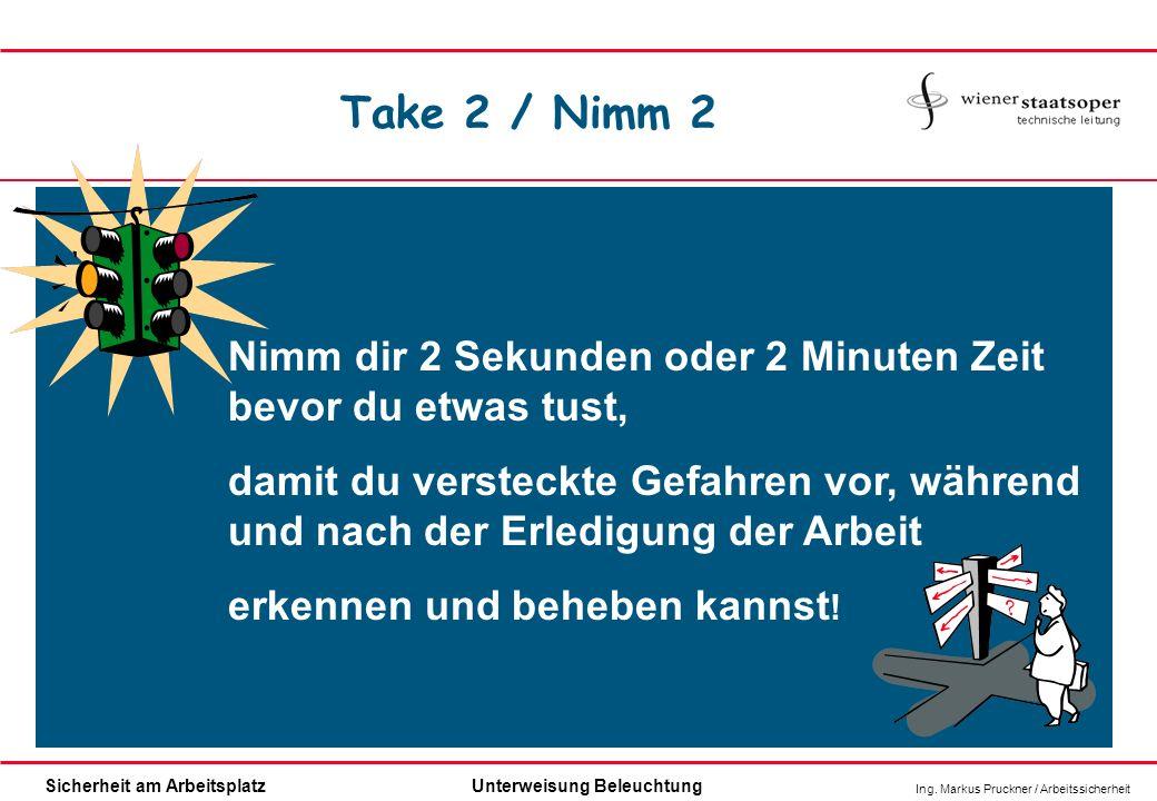 Ing. Markus Pruckner / Arbeitssicherheit Sicherheit am ArbeitsplatzUnterweisung Beleuchtung Nimm dir 2 Sekunden oder 2 Minuten Zeit bevor du etwas tus