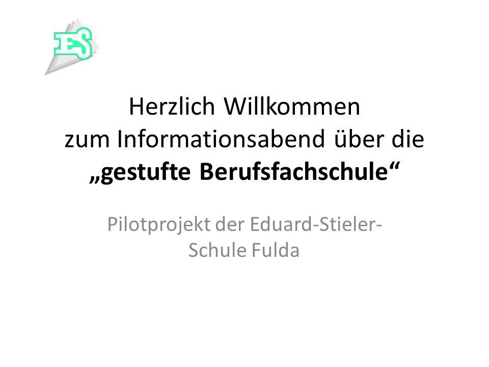 Herzlich Willkommen zum Informationsabend über die gestufte Berufsfachschule Pilotprojekt der Eduard-Stieler- Schule Fulda