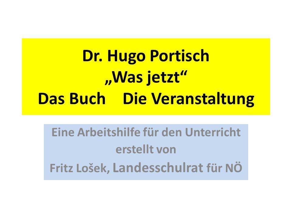Dr. Hugo Portisch Was jetzt Das Buch – Die Veranstaltung Eine Arbeitshilfe für den Unterricht erstellt von Fritz Lošek, Landesschulrat für NÖ