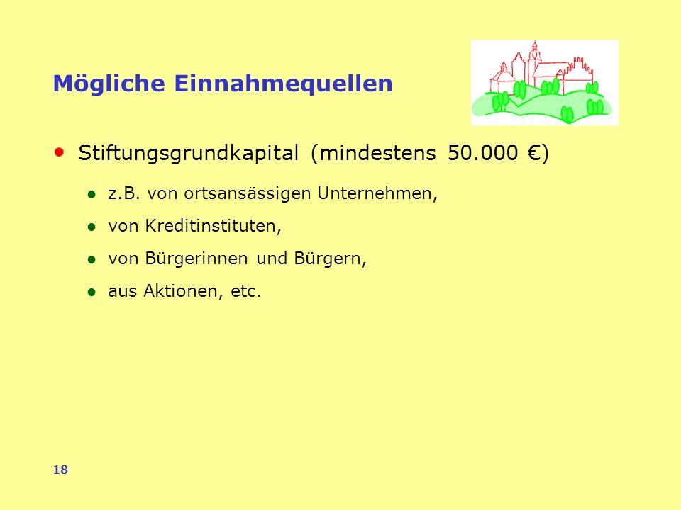 18 Mögliche Einnahmequellen Stiftungsgrundkapital (mindestens 50.000 ) z.B.