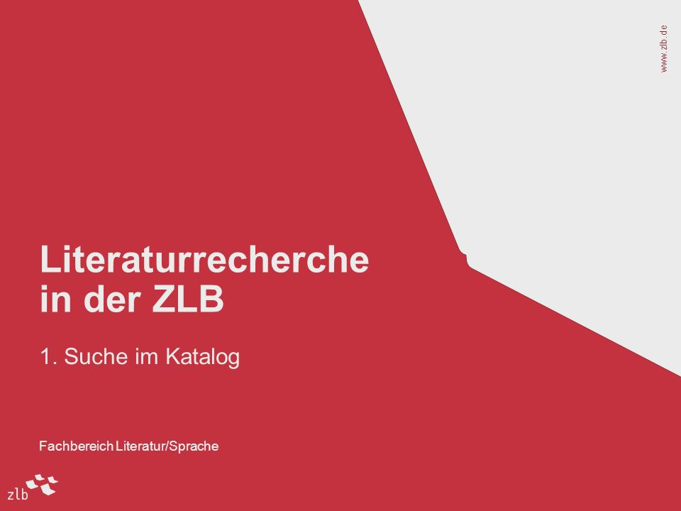 www.zlb.de 1 Fachbereich Literatur/Sprache Literaturrecherche in der ZLB 1. Suche im Katalog