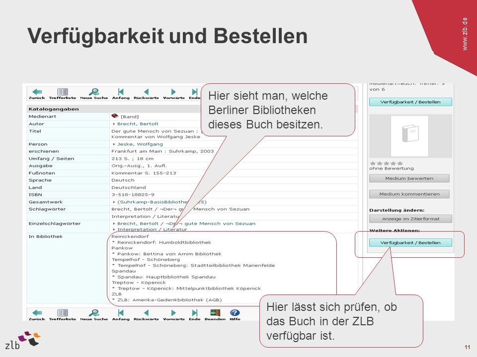 www.zlb.de 11 Verfügbarkeit und Bestellen Hier sieht man, welche Berliner Bibliotheken dieses Buch besitzen. Hier lässt sich prüfen, ob das Buch in de