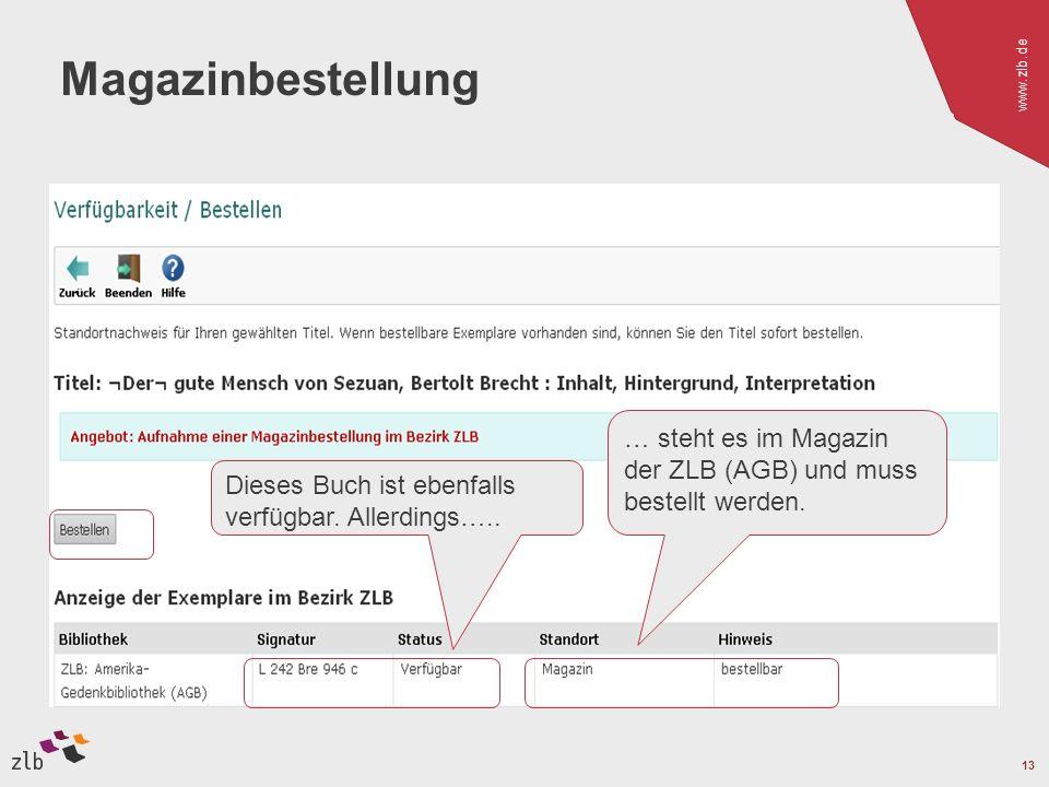 www.zlb.de 13 Magazinbestellung Dieses Buch ist ebenfalls verfügbar. Allerdings….. … steht es im Magazin der ZLB (AGB) und muss bestellt werden.