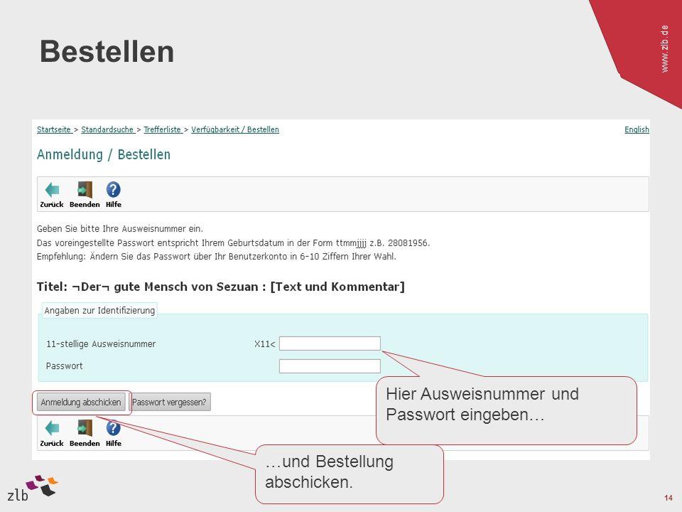 www.zlb.de 14 Bestellen Hier Ausweisnummer und Passwort eingeben… …und Bestellung abschicken.