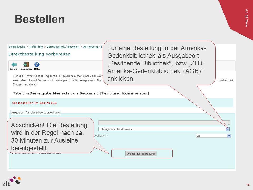www.zlb.de 15 Bestellen Für eine Bestellung in der Amerika- Gedenkbibliothek als Ausgabeort Besitzende Bibliothek, bzw ZLB: Amerika-Gedenkbibliothek (AGB) anklicken.