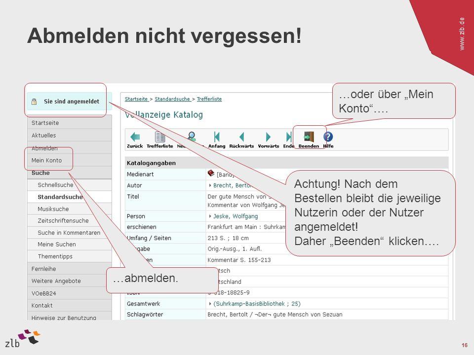 www.zlb.de 16 Abmelden nicht vergessen! Achtung! Nach dem Bestellen bleibt die jeweilige Nutzerin oder der Nutzer angemeldet! Daher Beenden klicken….