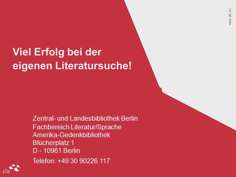 www.zlb.de 17 Viel Erfolg bei der eigenen Literatursuche! Zentral- und Landesbibliothek Berlin Fachbereich Literatur/Sprache Amerika-Gedenkbibliothek