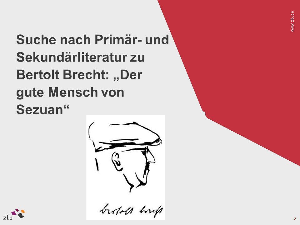 www.zlb.de 2 Suche nach Primär- und Sekundärliteratur zu Bertolt Brecht: Der gute Mensch von Sezuan