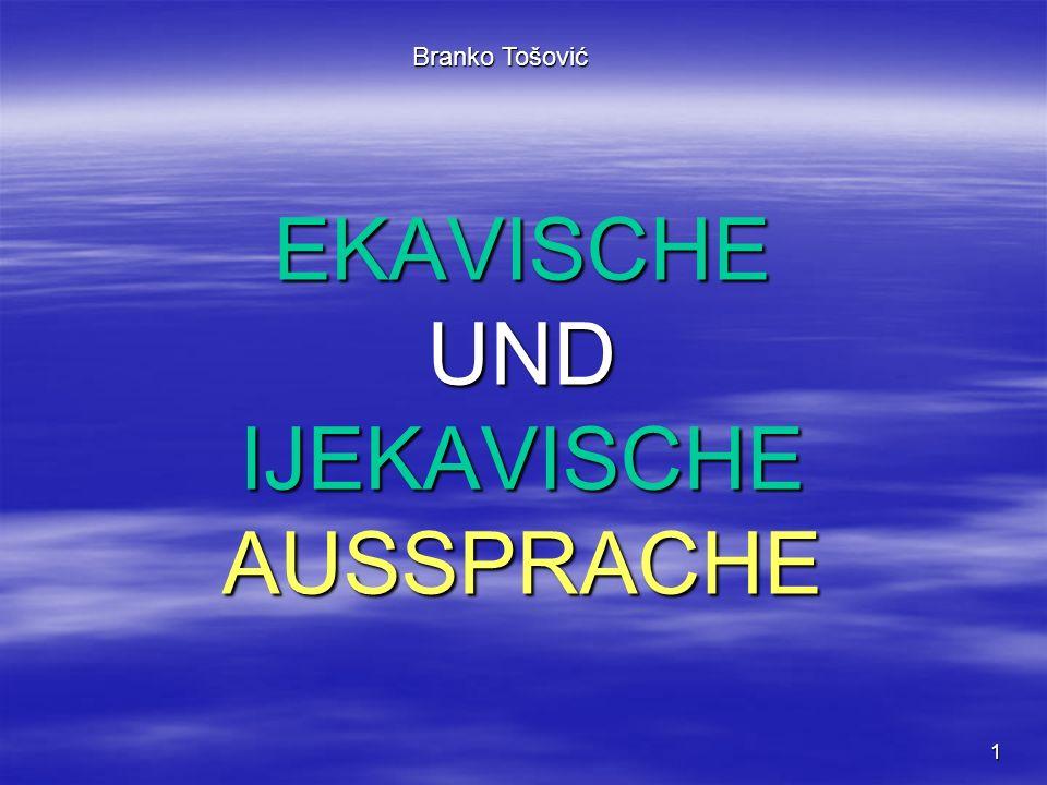 1 EKAVISCHE UND IJEKAVISCHE AUSSPRACHE Branko Tošović