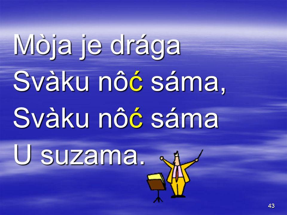 43 Mòja je drága Svàku nôć sáma, Svàku nôć sáma U suzama.
