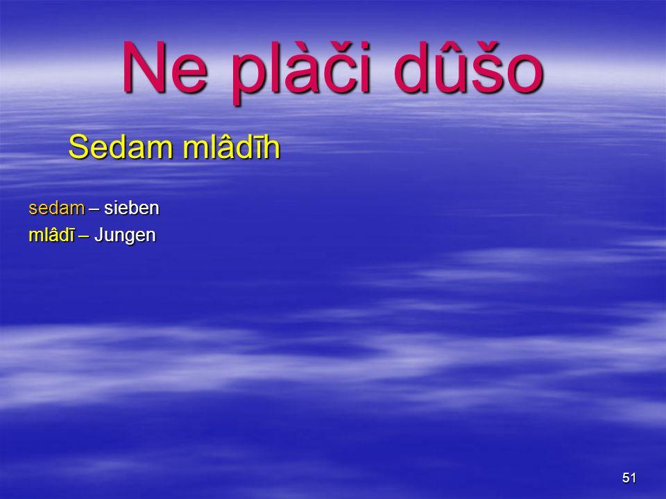 51 Ne plàči dûšo Sedam mlâdīh sedam – sieben mlâdī – Jungen