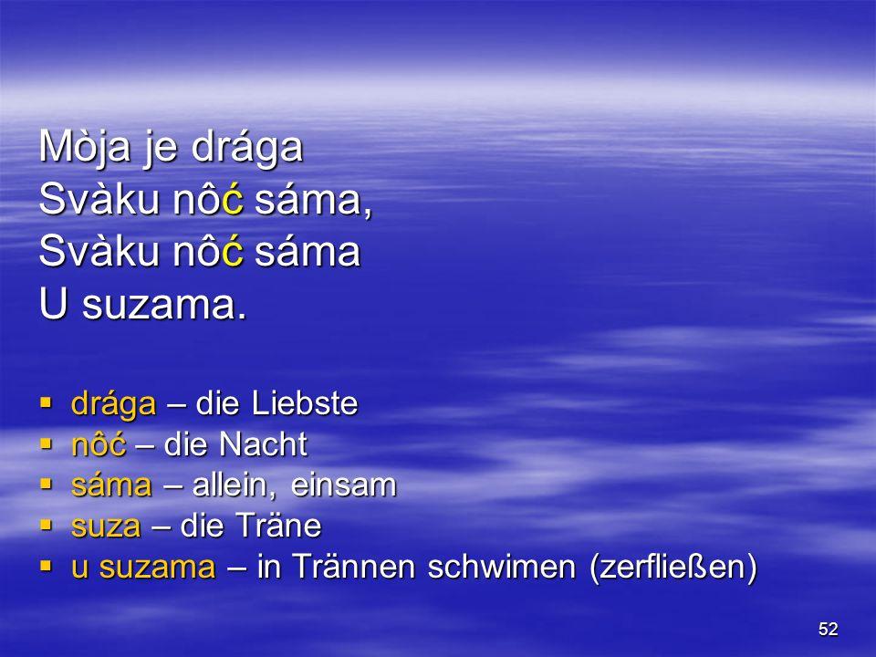 52 Mòja je drága Svàku nôć sáma, Svàku nôć sáma U suzama.