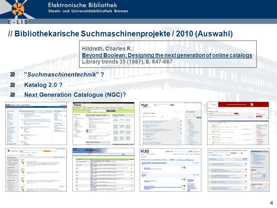 4 // Bibliothekarische Suchmaschinenprojekte / 2010 (Auswahl) Next Generation Catalogue (NGC)? Katalog 2.0 ? Hildreth, Charles R.: Beyond Boolean: Des