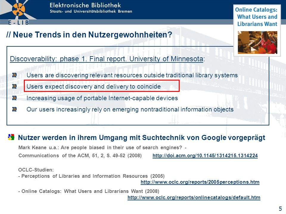 5 // Neue Trends in den Nutzergewohnheiten? Users are discovering relevant resources outside traditional library systems Users expect discovery and de