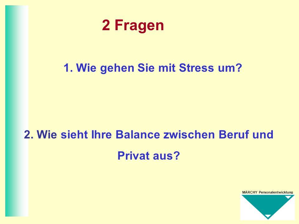 MÄRCHY Personalentwicklung 2 Fragen 1. Wie gehen Sie mit Stress um? 2. Wie sieht Ihre Balance zwischen Beruf und Privat aus?