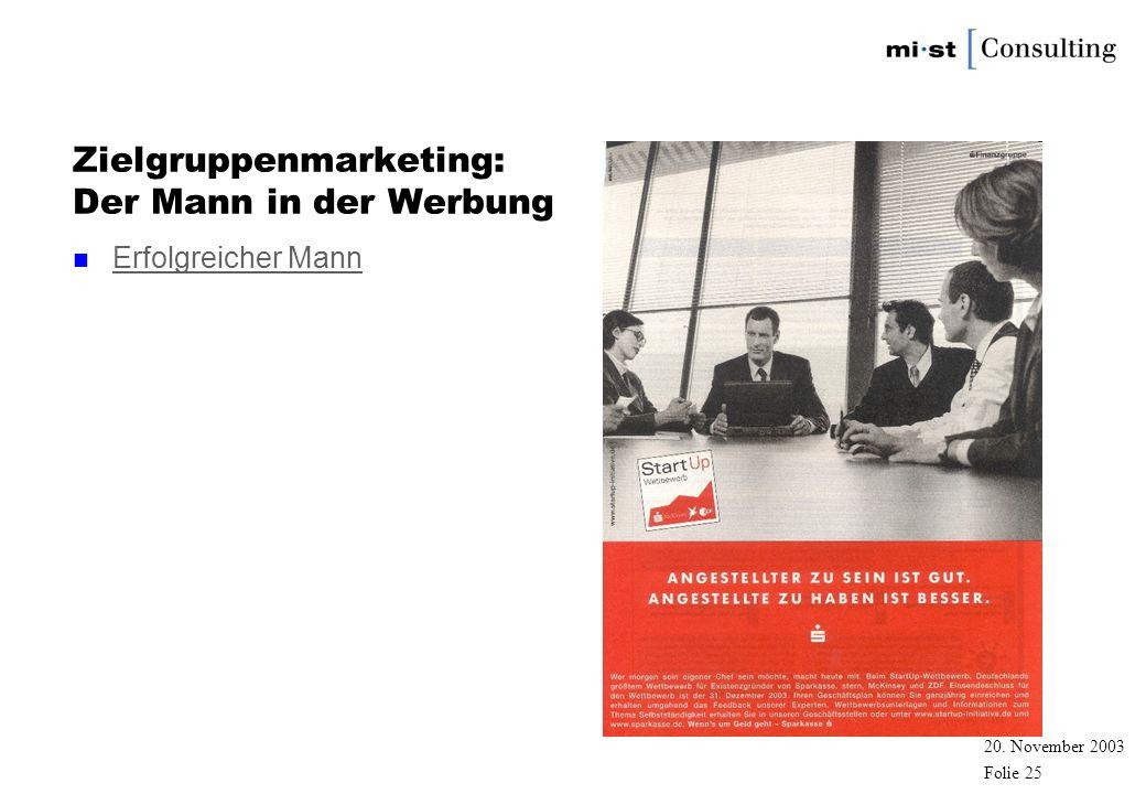 20. November 2003 zfbt Folie 24 Zielgruppenmarketing: Der Mann in der Werbung n Erfolgreicher Mann Erfolgreicher Mann