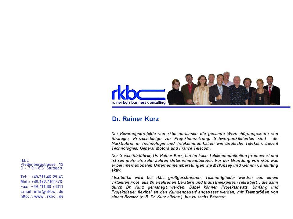 Rainer Kurz Business Consulting rkbc Plettenbergstrasse 19 D - 7 0 1 8 6 Stuttgart Tel: +49-711-46 25 43 Mob: +49-172-7105378 Fax: +49-711-88 73311 Em