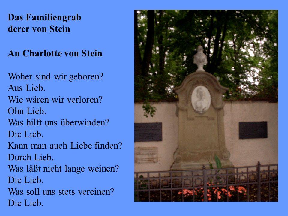 Das Familiengrab derer von Stein An Charlotte von Stein Woher sind wir geboren.