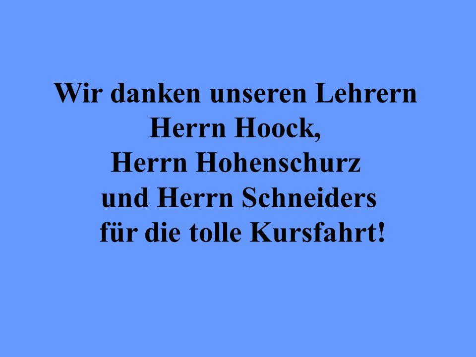 Wir danken unseren Lehrern Herrn Hoock, Herrn Hohenschurz und Herrn Schneiders für die tolle Kursfahrt!